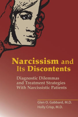 Narcissism and Its Discontents : Diagnostic Dilemmas and Treatment Strategies With Narcissistic Patients [electronic resource]
