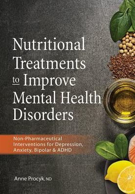 Nutritional Treatments to Improve Mental Health Disorders [electronic resource]