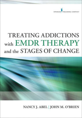 Treating Addictions With EMDR Therapy and the Stages of Change [electronic resource]