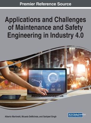 Applications and Challenges of Maintenance and Safety Engineering in Industry 4.0 [electronic resource]