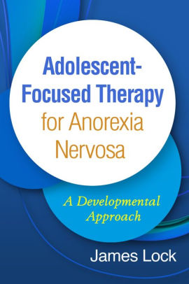 Adolescent-Focused Therapy for Anorexia Nervosa [electronic resource]
