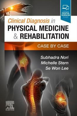 Clinical diagnosis in physical medicine & rehabilitation : case by case [electronic resource]