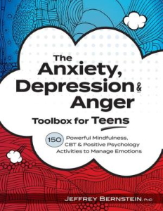 The Anxiety, Depression and Anger Toolbox for Teens : 150 Powerful Mindfulness, CBT and Positive Psychology Activities to Manage Emoitons [electronic resource]