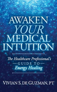 Awaken Your Medical Intuition : The Healthcare Professional?셲 Guide to Energy Healing [electronic resource]