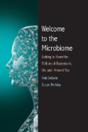 Welcome to the microbiome: getting to know the trillions of bacteria and other microbes in, on, and around you [electronic resource]