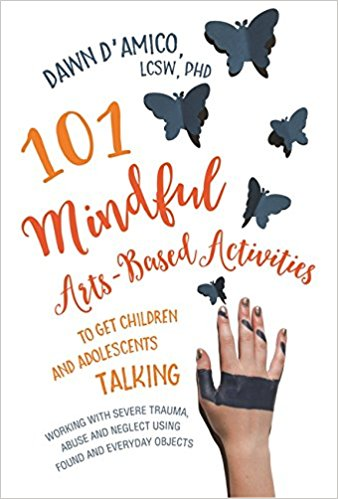 101 Mindful Arts-Based Activities to Get Children and Adolescents Talking [electronic resource]