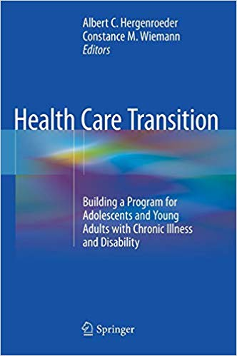 Health care transition : building a program for adolescents and young adults with chronic illness and disability [electronic resource]
