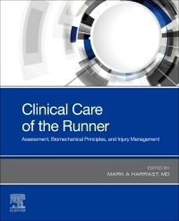 Clinical care of the runner: assessment, biomechanical principles, and injury management [electronic resource]