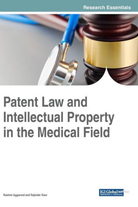 Patent law and intellectual property in the medical field [electronic resource]