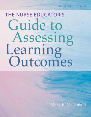 The nurse educator's guide to assessing learning outcomes [electronic resource]