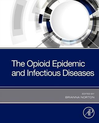 The opioid epidemic and infectious diseases [electronic resource]