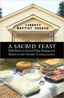 A Sacred Feast : Reflections on Sacred Harp Singing and Dinner on the Ground [electronic resource]