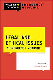 Legal and ethical issues in emergency medicine [electronic resource]