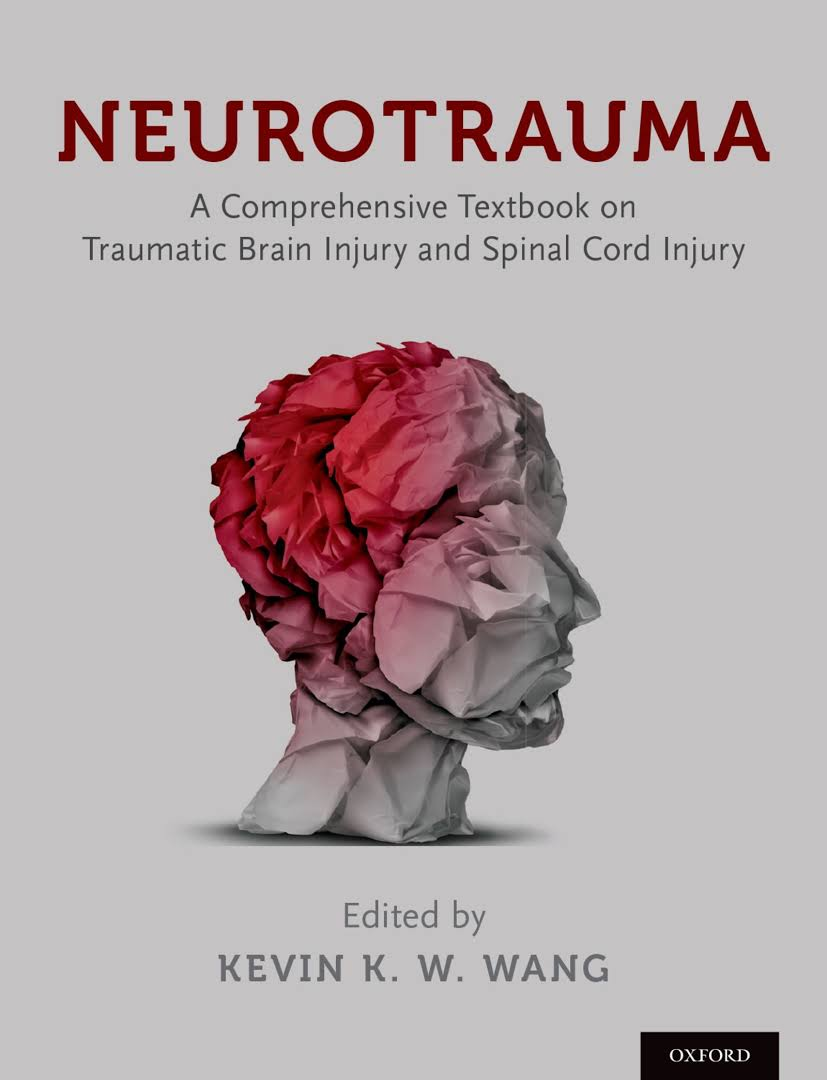 Neurotrauma : a comprehensive textbook on traumatic brain injury and spinal cord injury [electronic resource]