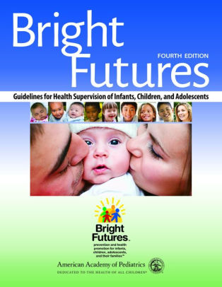 Bright Futures : Guidelines for Health Supervision of Infants, Children, and Adolescents [electronic resource]
