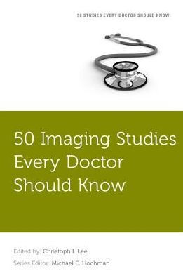 50 imaging studies every doctor should know [electronic resource]