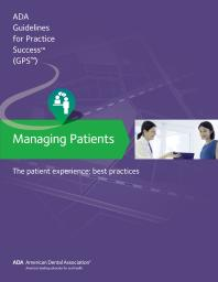 Managing Patients: the Patient Experience Guidelines for Pratctice Success [electronic resource]