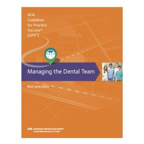 Managing the Dental Team: Guidelines for Practice Success [electronic resource]