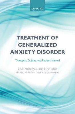 Treatment of Generalized Anxiety Disorder : Therapist Guides and Patient Manual [electronic resource]