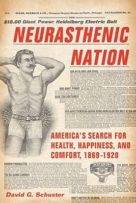 Neurasthenic Nation : America's Search for Health, Happiness, and Comfort, 1869-1920 [electronic resource]