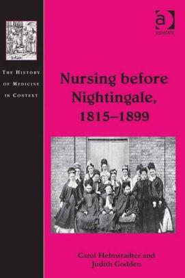 Nursing Before Nightingale, 1815-1899 [electronic resource]
