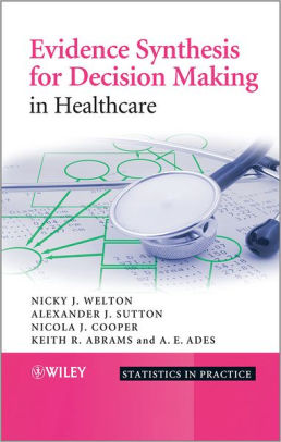 Evidence Synthesis for Decision Making in Healthcare [electronic resource]