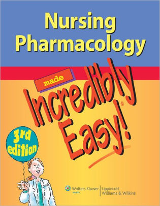 Nursing Pharmacology Made Incredibly Easy [electronic resource]