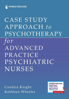 Case Study Approach to Psychotherapy for Advanced Practice Psychiatric Nurses [electronic resource]
