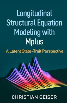 Longitudinal Structural Equation Modeling with Mplus [electronic resource]