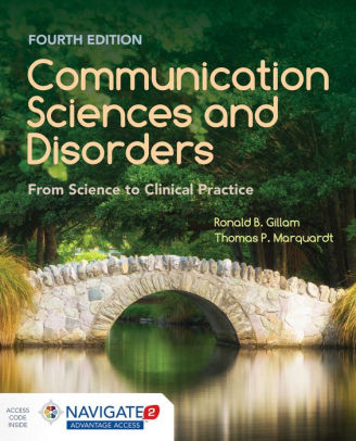 Communication Sciences and Disorders: From Science to Clinical Practice [electronic resource]
