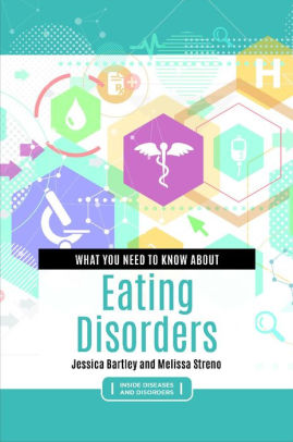 What You Need to Know About Eating Disorders [electronic resource]