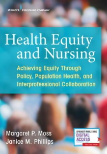 Health Equity and Nursing : Achieving Equity Through Policy, Population Health, and Interprofessional Collaboration [electronic resource]