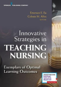 Innovative Strategies in Teaching Nursing : Exemplars of Optimal Learning Outcomes [electronic resource]