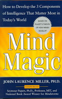 Mind magic : how to develop the 3 components of intelligence that matter most in today's world [electronic resource]