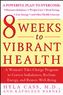 8 weeks to vibrant health : a woman's take-charge program to correct imbalances, reclaim energy, and restore well-being [electronic resource]