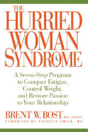 The hurried woman syndrome : a seven-step program to conquer fatigue, control weight, and restore passion to your relationship [electronic resource]