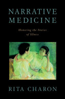 Narrative Medicine : Honoring the Stories of Illness [electronic resource]