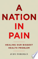 A Nation in Pain : Healing Our Biggest Health Problem [electronic resource]