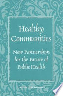 Healthy Communities : New Partnerships for the Future of Public Health [electronic resource]