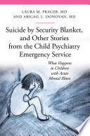 Suicide by security blanket, and other stories from the child psychiatric emergency department [electronic resource]