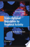 Transcriptional Regulation by Neuronal Activity To the Nucleus and Back /  [electronic resource]