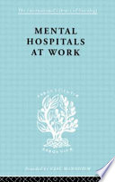 Mental Hospitals at Work [electronic resource]