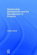 Relationship Management and the Management of Projects [electronic resource]