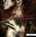 Visual Alchemy: The Fine Art of Digital Montage [electronic resource]