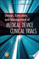 Design, Execution, and Management of Medical Device Clinical Trials [electronic resource]