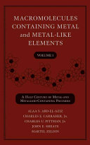 Macromolecules containing metal and metal-like elements. vol.1, Half-century of metal-and metalloid-containing polymers [electronic resource]