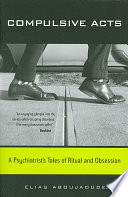Compulsive Acts : A Psychiatrist's Tales of Ritual and Obsession [electronic resource]