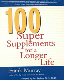 100 super supplements for a longer life [electronic resource]