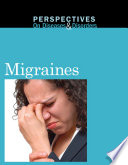 Perspectives on Diseases and Disorders: Migraines [electronic resource]