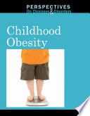Perspectives on Diseases and Disorders: Childhood Obesity [electronic resource]